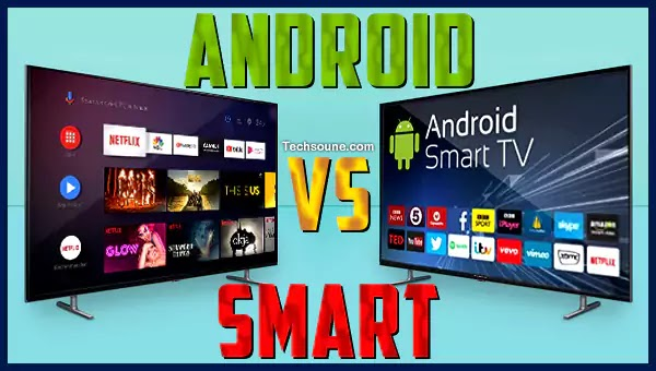 Android TV ضد Smart TV: ما هو الفرق ومن الأفضل؟