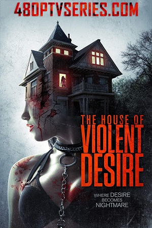 The House of Violent Desire (2018) 350MB Full Hindi Dual Audio Movie Download 480p Web-DL thumbnail