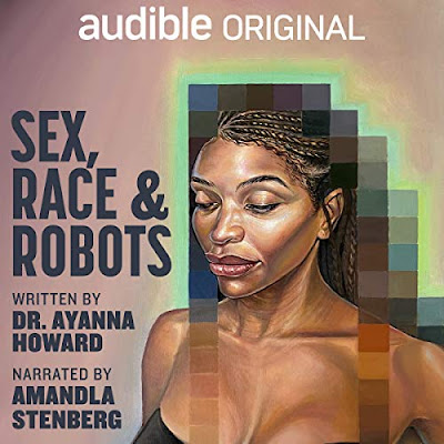 Sex, Race, and Robots: How to Be Human in the Age of AI by Dr. Ayanna Howard (Author) and Amandla Stenberg (Narrator)