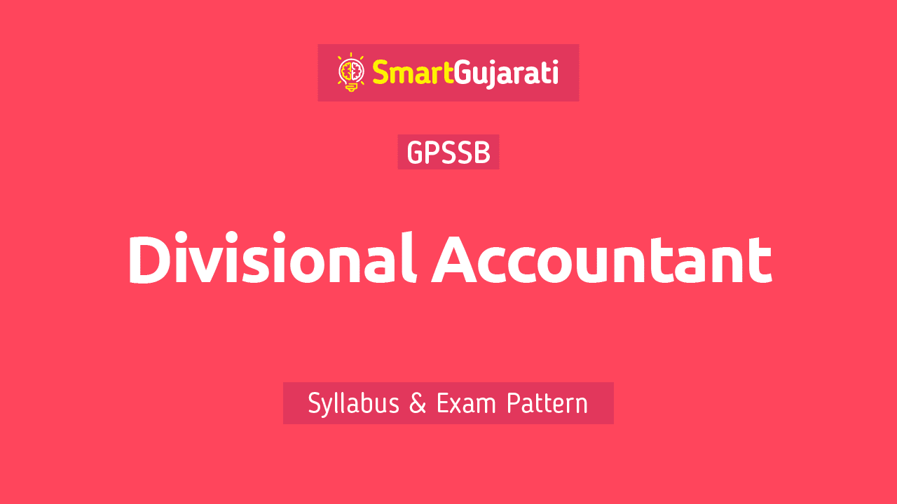 In this post, we have given detailed information about the Qualification, Syllabus and Exam Pattern of the GPSSB Divisional Accountant exam and you can also download a pdf of the Divisional Accountant Gujarat syllabus. This article will help you in Divisional Accountant Recruitment Exam.