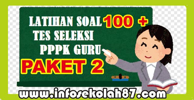 100 + Contoh Soal dan Kunci Jawaban  Ujian PPPK Guru  Tahun 2021 (PAKET 2)