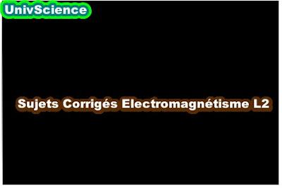 Sujets Corrigés Electromagnétisme L2.