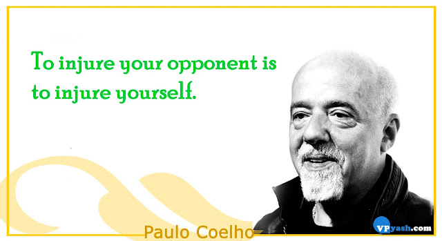 To injure your opponent is to injure yourself Paulo coelho Inspiring quotes