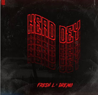 Fresh L – Head Dey ft. Dremo Mp3 Free Download kyrianbempire.com