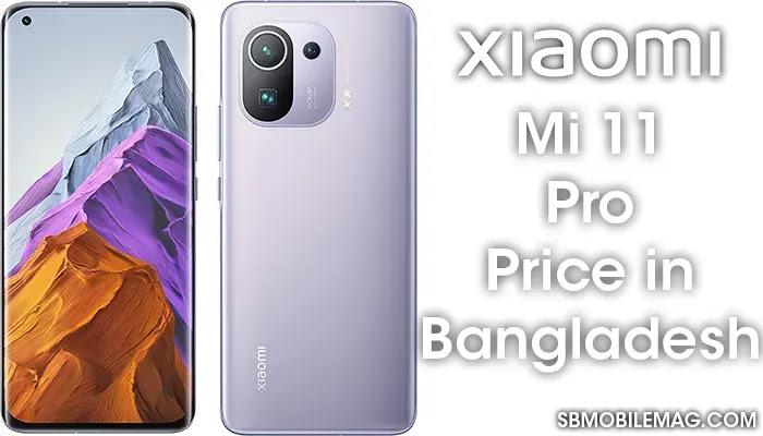 Xiaomi Mi 11 Pro, Xiaomi Mi 11 Pro Price, Xiaomi Mi 11 Pro Price in Bangladesh