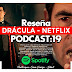 DRACULA de Netflix / Podcast 19: Reseña con SPOILERS AVISADOS