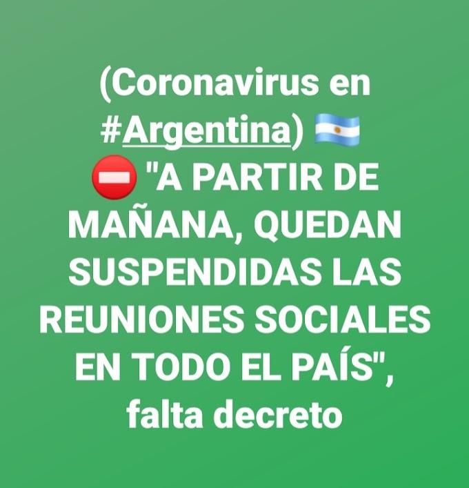 """#URGENTE (Coronavirus en #Argentina) 🇦🇷 #COMPARTIR ⬇ ⛔ """"A PARTIR DE MAÑANA, QUEDAN SUSPENDIDAS LAS REUNIONES SOCIALES EN TODO EL PAÍS"""""""