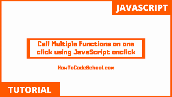 Call Multiple Functions on one click using JavaScript onclick