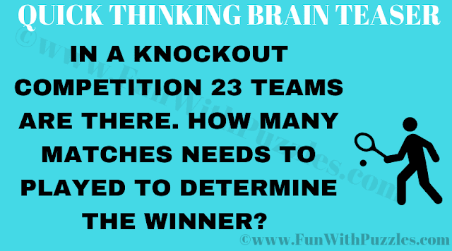 In a knockout competition 23 team are there. How many matches needs to be played to determine the winner?
