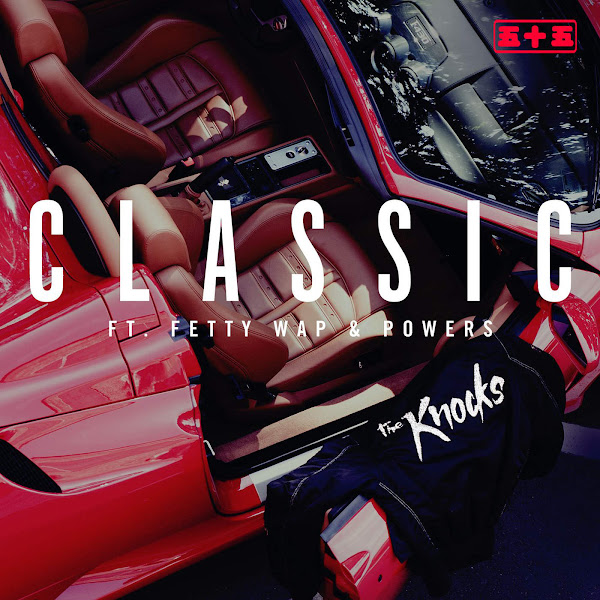 The Knocks - Classic (feat. Fetty Wap & Powers) - Single Cover