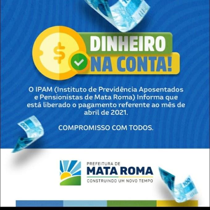 Instituto de Previdência Aposentados e Pensionistas de Mata Roma - IPAM informa que os proventos de Abril  está liberados.