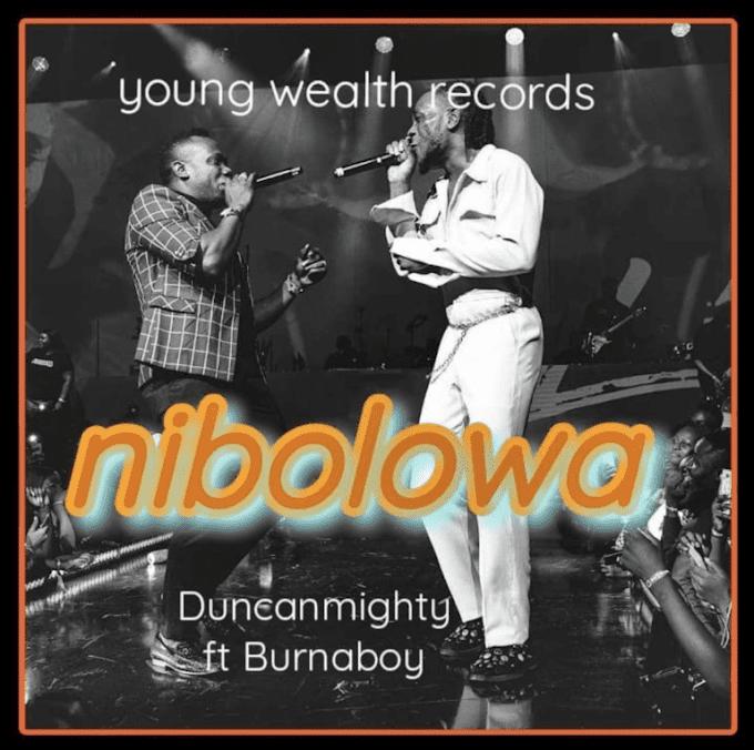 "Duncan Mighty – ""Nibolowa"" ft. Burna Boy"
