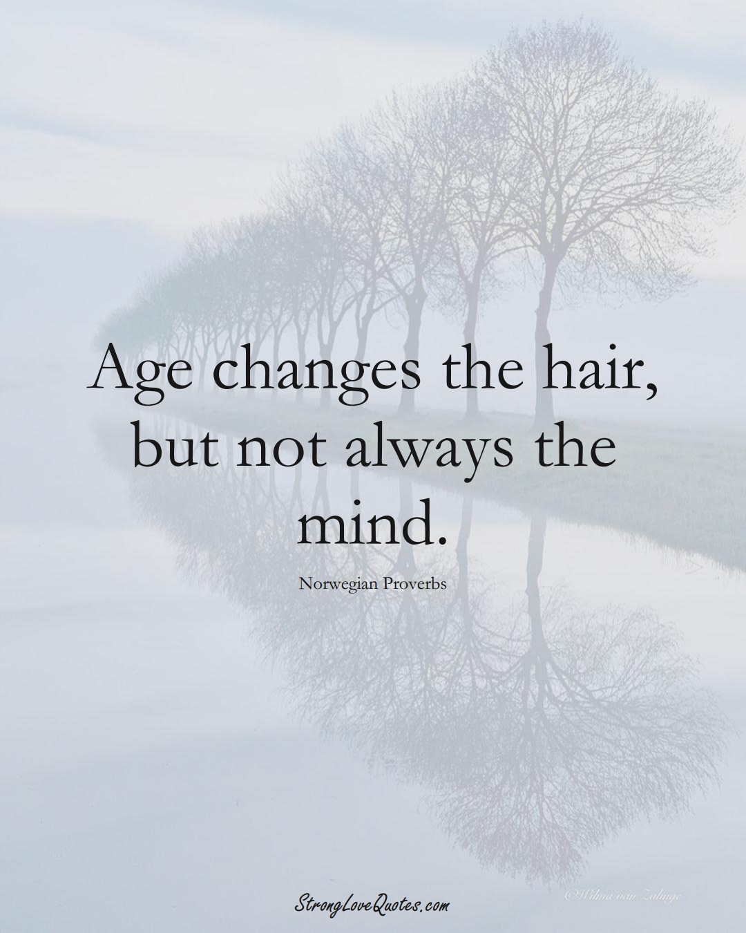 Age changes the hair, but not always the mind. (Norwegian Sayings);  #EuropeanSayings