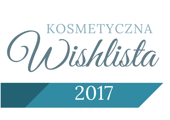 KOSMETYCZNA WISHLISTA 2017