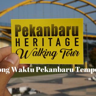 Pekanbaru Heritage Walk:Lorong Waktu Pekanbaru Tempo Dulu