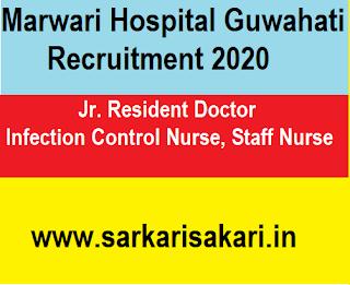 Marwari Hospital Guwahati Recruitment 2020 - Resident Doctor/ Infection Control Nurse/ Staff Nurse