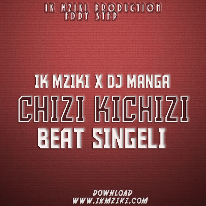 AUDIO | IK MZIKI FT DJ MANGA - CHIZI KICHIZI BEAT SINGELI | DOWNLOAD NOW