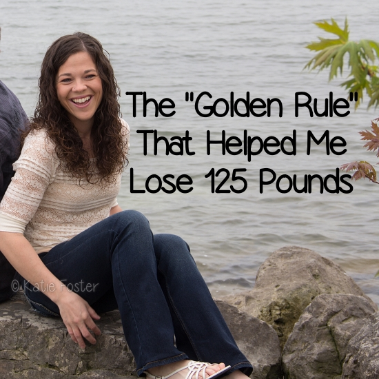 The Golden Rule That Helped Me Lose 125 Pounds