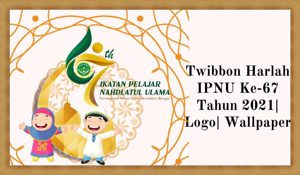 Twibbon Logo Harlah IPNU Ke-67 Tahun 2021 | JPG