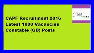CAPF Recruitment 2016 Latest 1000 Vacancies Constable (GD) Posts