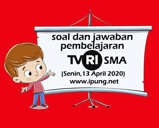 Soal dan Kunci Jawaban Pembelajaran TVRI Untuk SMA (Senin,13 April 2020)