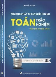 Phương pháp tư duy giải nhanh Toán trắc nghiệm - Nguyễn Bá Tuấn