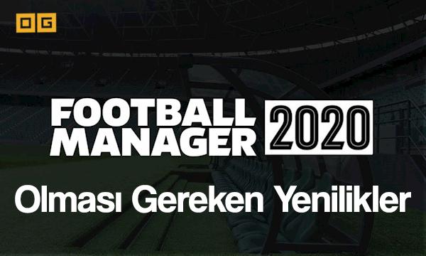 Football Manager 2020 ' de Olması Gereken Yenilikler