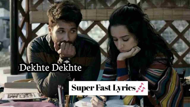 Dekhte Dekhte Lyrics in Hindi Song -Atif Aslam-Batti Gul Meter Chalu-Shahid Kapoor & Shraddha Kapoor