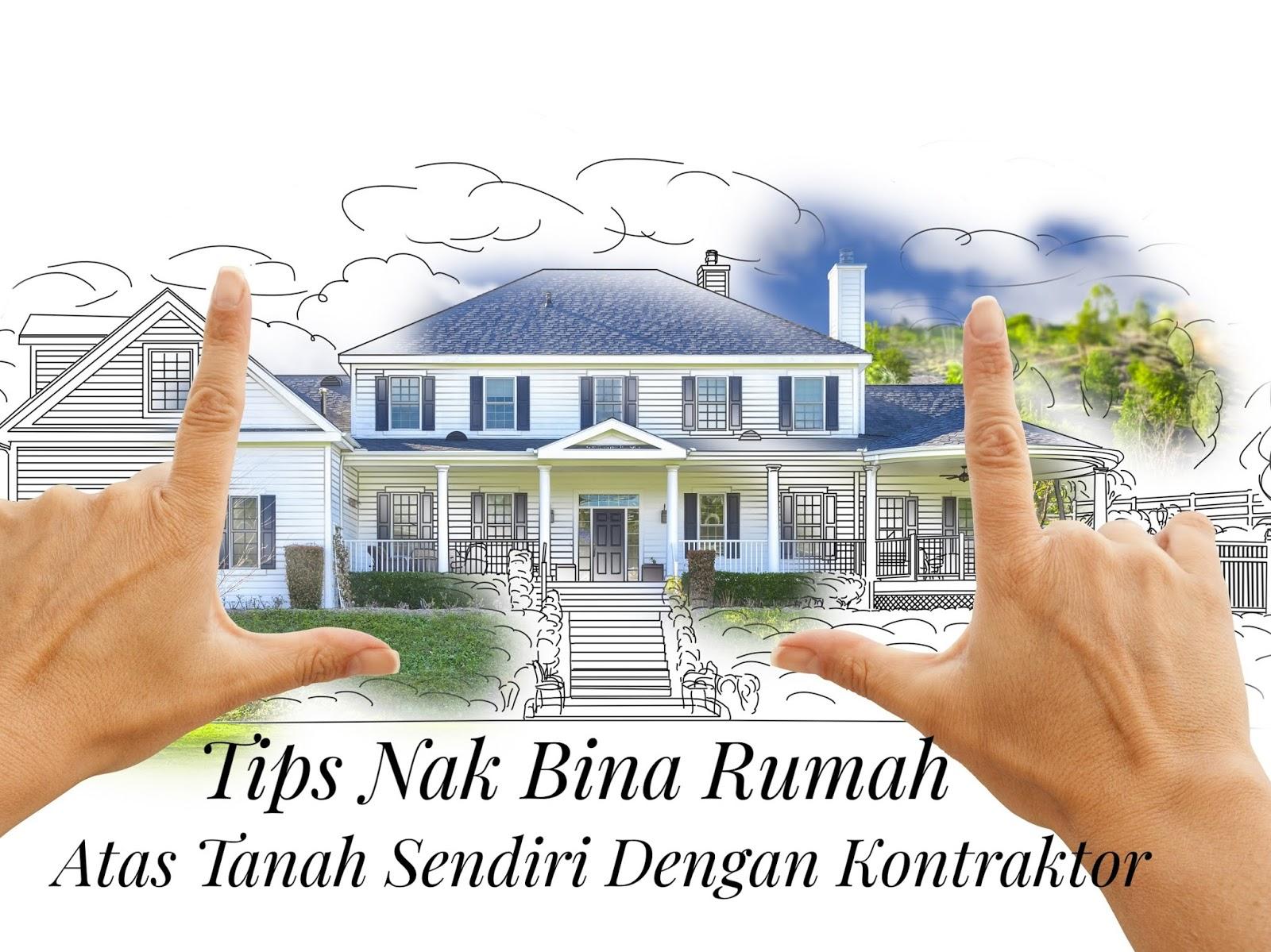 Tips Nak Bina Rumah Atas Tanah Sendiri Dengan Kontraktor Ana Suhana
