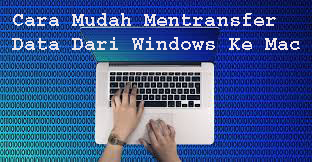 Cara Mudah Mentransfer Data Dari Windows Ke Mac