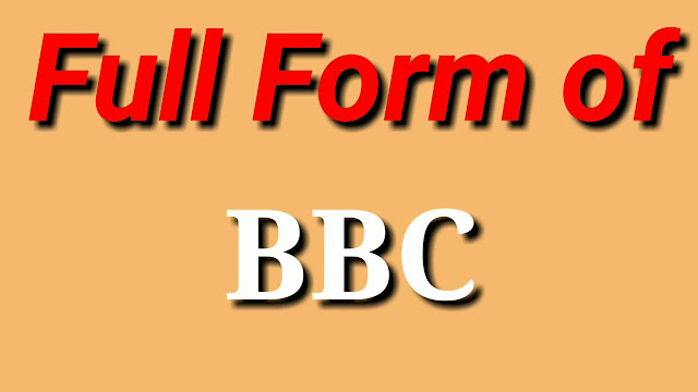 What is Full Form of BBC ? What doesBBC stands for ?