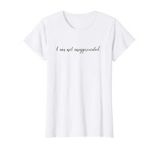 """""""I am not unappreciated."""""""