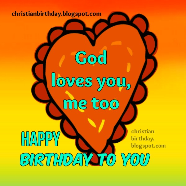 nice birthday christian quotes and image for friends, family, free christian image, love you, God loves you