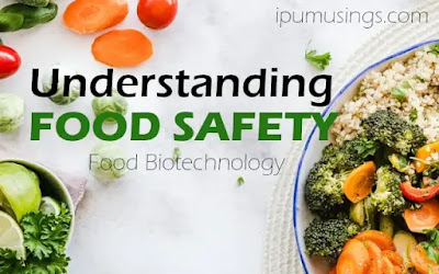 UNDERSTANDING FOOD SAFETY (FOOD BIOTECHNOLOGY) #biotechnology #foodsafety #ipumusings #biochemistry