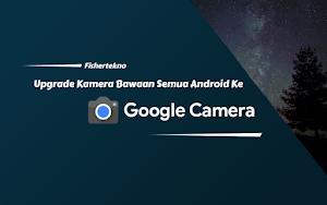 Gass! Upgrade Kamera dengan Pasang GCam di Semua Android, No Root