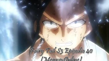 Fairy Tail S3 Episodio 40 [Mega ~ Online]
