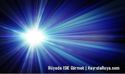 ışık-isik-ruyada-gormek-nedir-gorulmesi-ne-anlama-gelir-dini-ruya-tabiri-tabirleri-islami-ruya-tabiri-yorumlari-kitabi-ruya-yorumu-hayrolaruya.com