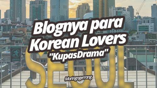 Bagi Fans Drama Korea, Blog Ini Cocok Untuk Kamu!