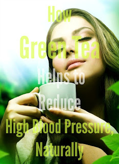 http://urbannaturale.com/how-green-tea-helps-to-reduce-high-blood-pressure-naturally/