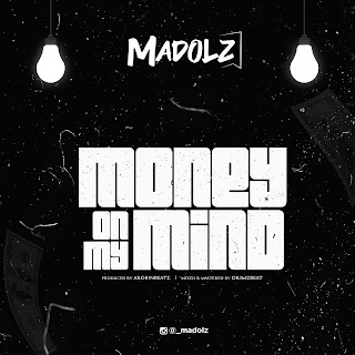 DOWNLOAD MP3: Madolz - Money On My Mind