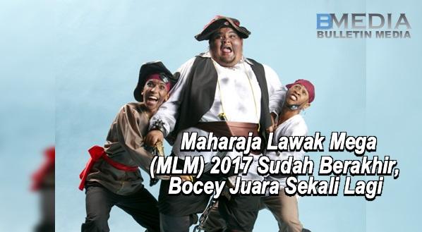 Maharaja Lawak Mega (MLM) 2017 Sudah Berakhir, Bocey Juara Sekali Lagi