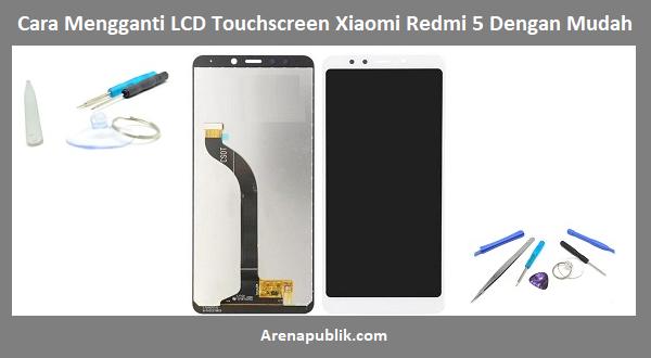 Mengganti LCD Touchscreen Xiaomi Redmi 5