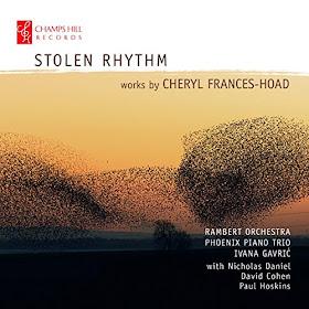 Stolen Rhythm - Cheryl Frances Hoad; David Cohen, Ivana Gavric, Nicholas Daniel, Rambert Orchestra, Paul Hoskins; Champs Hill Records