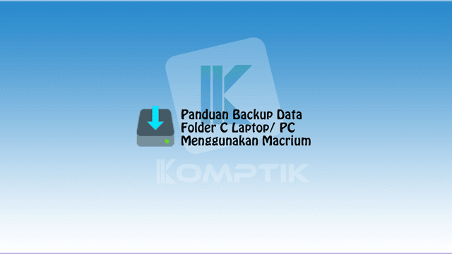 Panduan Backup Data Folder C Laptop/ PC Menggunakan Macrium