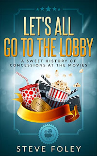 Let's All Go To The Lobby: A Sweet History Of Concessions At The Movies - Nonfiction book by Steve Foley - book promotion companies