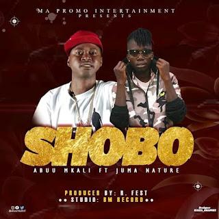 Audio |Abuu Mkali Ft Juma Nature – Shobo  | Download Mp3