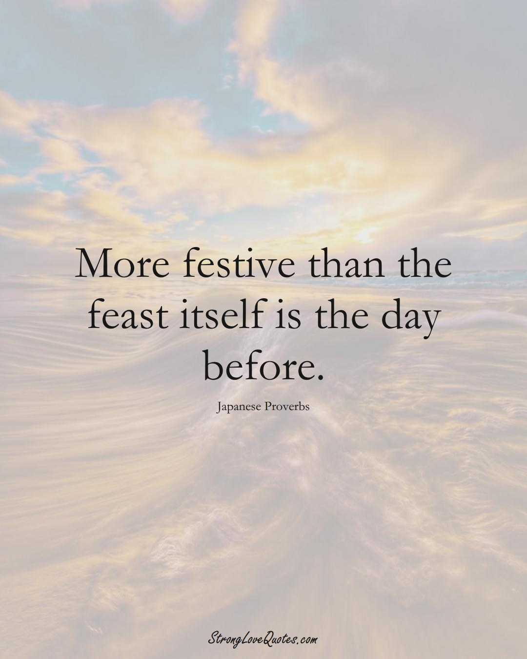 More festive than the feast itself is the day before. (Japanese Sayings);  #AsianSayings