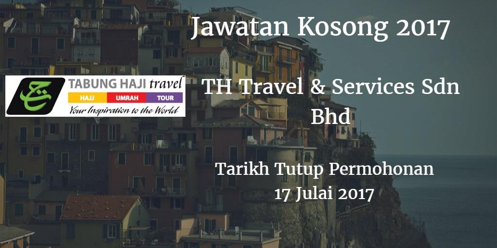 Jawatan Kosong TH Travel & Services Sdn Bhd 17 Julai 2017
