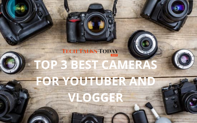 Top 3 Best Cameras For Shooting Professional Videos For YouTube And Vlogging In 2020