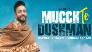 Mucch Te Dushman Lyrics by Dilpreet Dhillon ft. Gurlez Akhtar